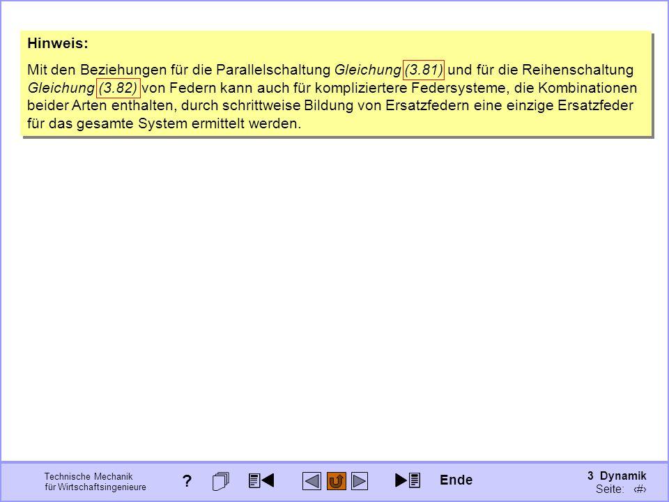3 Dynamik Seite: 406 Technische Mechanik für Wirtschaftsingenieure Hinweis: Mit den Beziehungen für die Parallelschaltung Gleichung (3.81) und für die