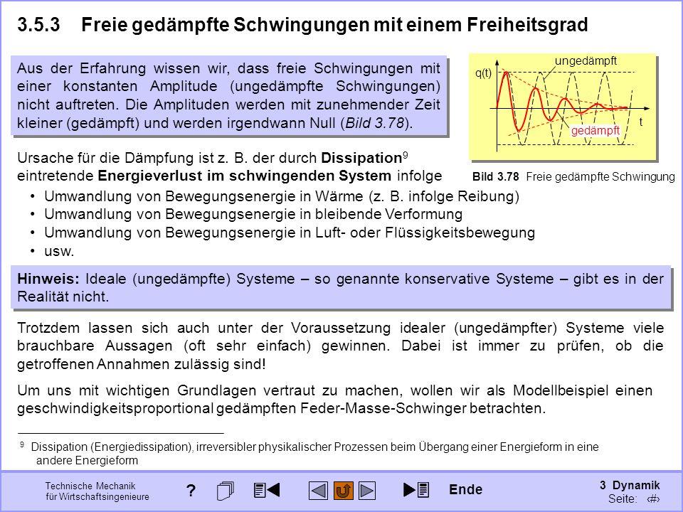 3 Dynamik Seite: 407 Technische Mechanik für Wirtschaftsingenieure q(t) t ungedämpft Bild 3.78 Freie gedämpfte Schwingung 3.5.3Freie gedämpfte Schwing