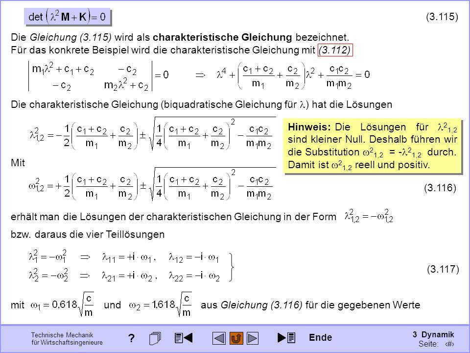 3 Dynamik Seite: 428 Technische Mechanik für Wirtschaftsingenieure (3.115) Die Gleichung (3.115) wird als charakteristische Gleichung bezeichnet.