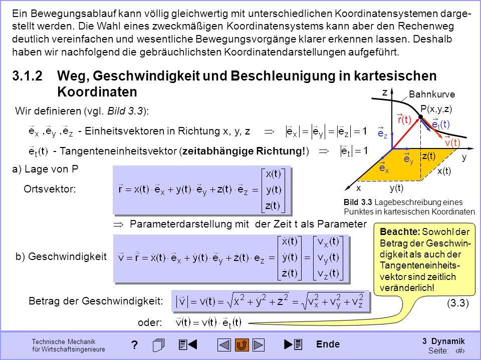 3 Dynamik Seite: 305 Technische Mechanik für Wirtschaftsingenieure Beachte: Sowohl der Betrag der Geschwin- digkeit als auch der Tangenteneinheits- vektor sind zeitlich veränderlich.