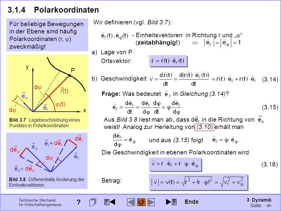 3 Dynamik Seite: 309 Technische Mechanik für Wirtschaftsingenieure 3.1.4Polarkoordinaten Frage: Was bedeutet in Gleichung (3.14)? Analog zur Herleitun