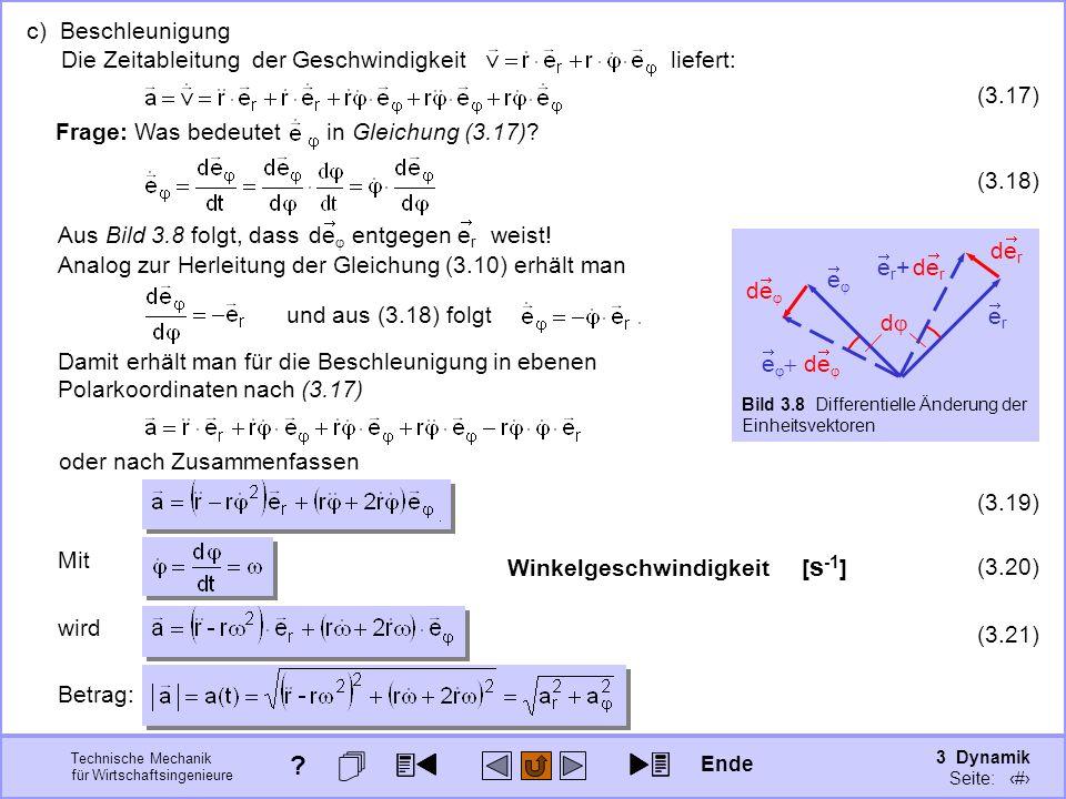 3 Dynamik Seite: 310 Technische Mechanik für Wirtschaftsingenieure c) Beschleunigung Die Zeitableitung der Geschwindigkeit liefert: Frage: Was bedeutet in Gleichung (3.17).
