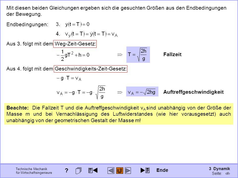 3 Dynamik Seite: 315 Technische Mechanik für Wirtschaftsingenieure Mit diesen beiden Gleichungen ergeben sich die gesuchten Größen aus den Endbedingungen der Bewegung.