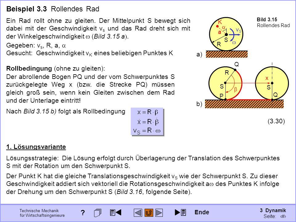 3 Dynamik Seite: 321 Technische Mechanik für Wirtschaftsingenieure Nach Bild 3.15 b) folgt als Rollbedingung Q S R P b) S x Q Beispiel 3.3 Rollendes R