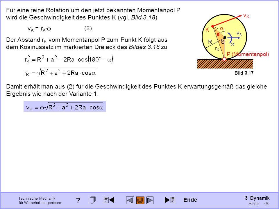 3 Dynamik Seite: 323 Technische Mechanik für Wirtschaftsingenieure vSvS S Bild 3.17 Für eine reine Rotation um den jetzt bekannten Momentanpol P wird die Geschwindigkeit des Punktes K (vgl.