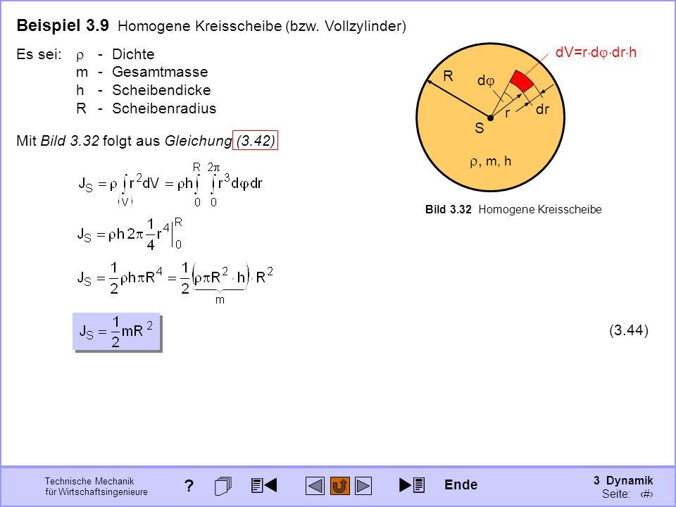 3 Dynamik Seite: 342 Technische Mechanik für Wirtschaftsingenieure Beispiel 3.9 Homogene Kreisscheibe (bzw. Vollzylinder) -Dichte m-Gesamtmasse h-Sche