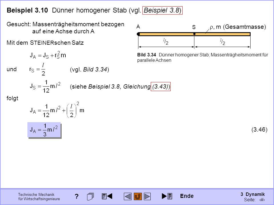 3 Dynamik Seite: 345 Technische Mechanik für Wirtschaftsingenieure Beispiel 3.10 Dünner homogener Stab (vgl. Beispiel 3.8) Gesucht: Massenträgheitsmom
