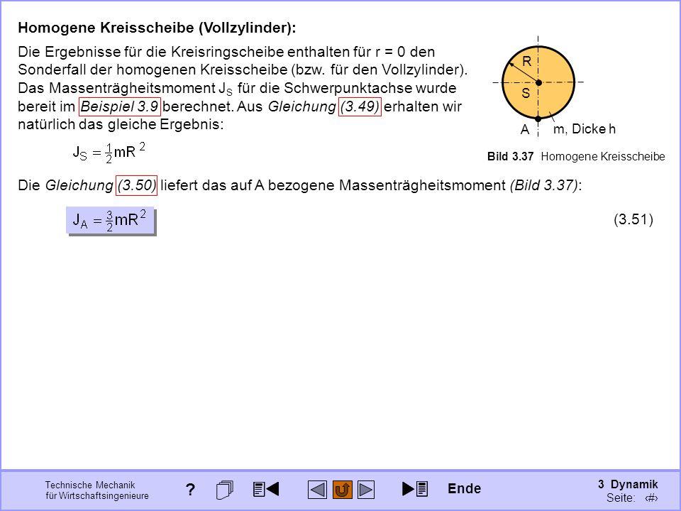 3 Dynamik Seite: 348 Technische Mechanik für Wirtschaftsingenieure Homogene Kreisscheibe (Vollzylinder): Die Ergebnisse für die Kreisringscheibe enthalten für r = 0 den Sonderfall der homogenen Kreisscheibe (bzw.