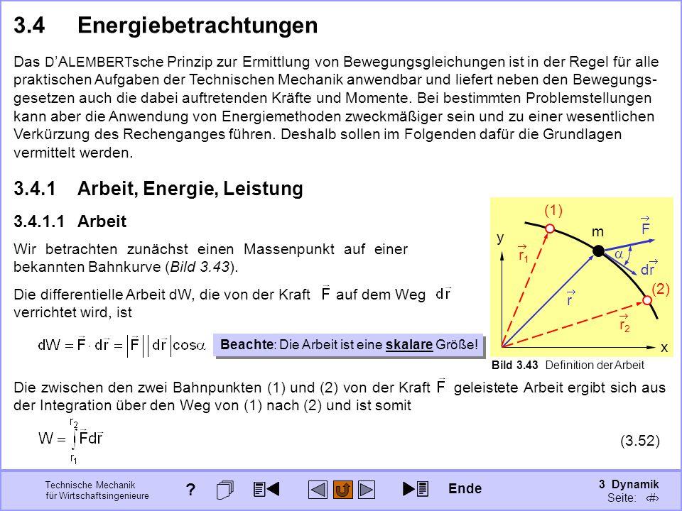 3 Dynamik Seite: 356 Technische Mechanik für Wirtschaftsingenieure m x y Bild 3.43 Definition der Arbeit dr r F 3.4Energiebetrachtungen Das D A LEMBER
