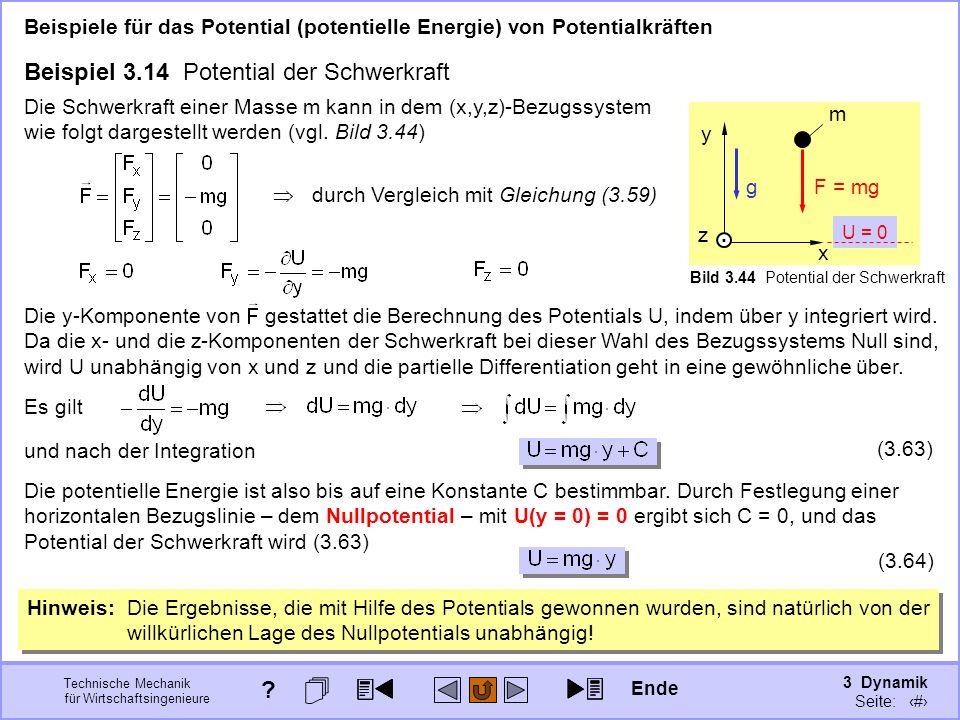 3 Dynamik Seite: 361 Technische Mechanik für Wirtschaftsingenieure x y. z m Bild 3.44 Potential der Schwerkraft Beispiele für das Potential (potentiel