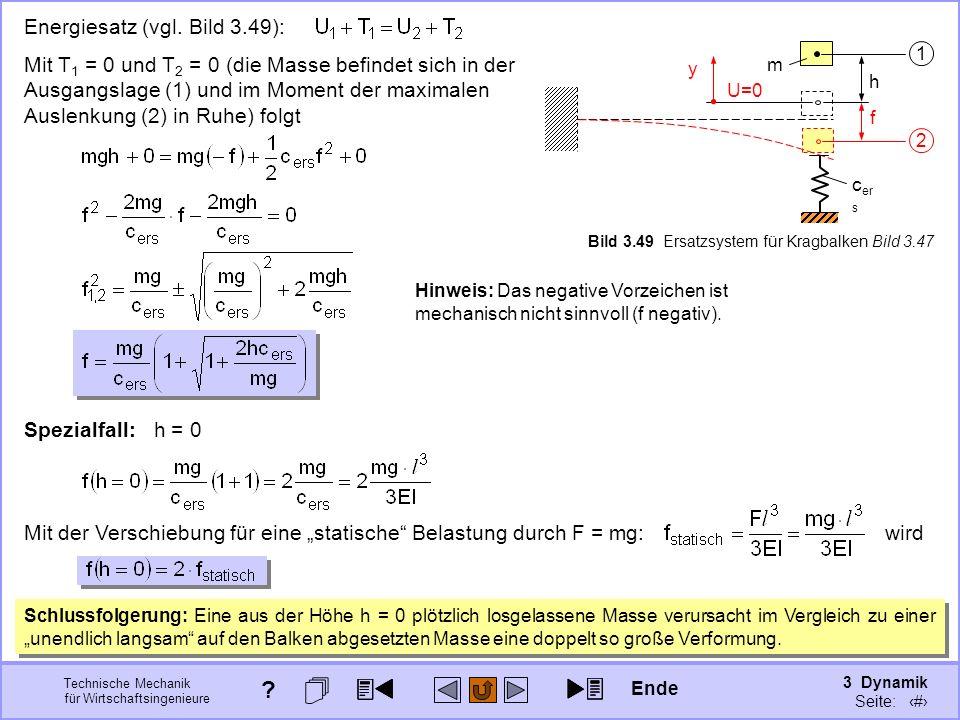 3 Dynamik Seite: 365 Technische Mechanik für Wirtschaftsingenieure m h f c er s 1 2 U=0 y Bild 3.49 Ersatzsystem für Kragbalken Bild 3.47 Energiesatz