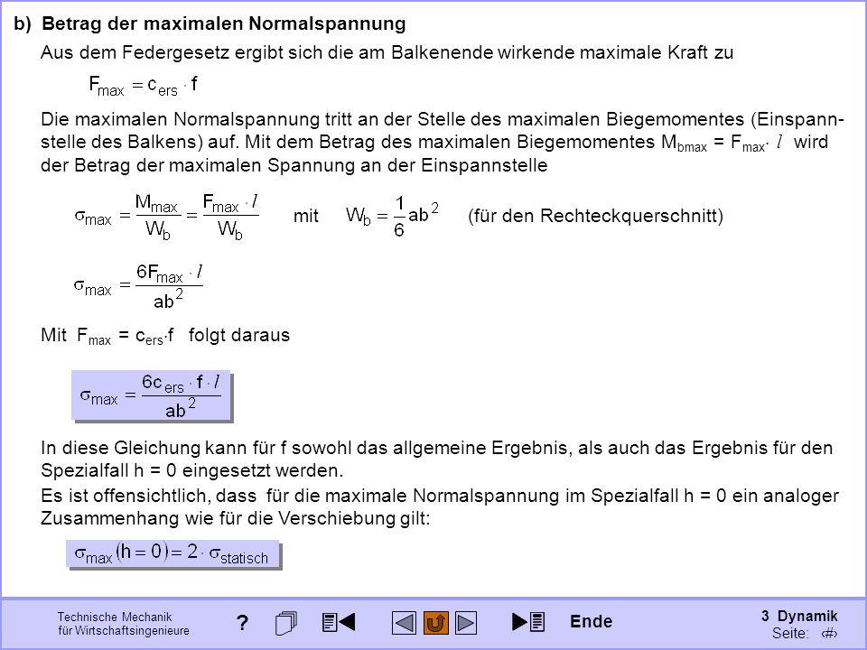 3 Dynamik Seite: 366 Technische Mechanik für Wirtschaftsingenieure b)Betrag der maximalen Normalspannung Aus dem Federgesetz ergibt sich die am Balken
