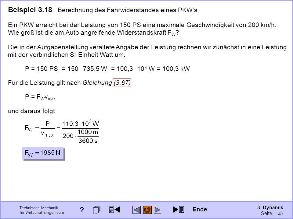 3 Dynamik Seite: 369 Technische Mechanik für Wirtschaftsingenieure Beispiel 3.18 Berechnung des Fahrwiderstandes eines PKWs Ein PKW erreicht bei der L