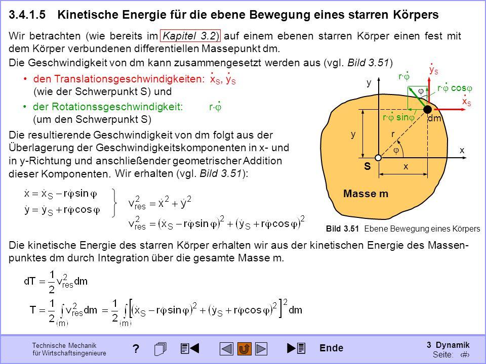 3 Dynamik Seite: 371 Technische Mechanik für Wirtschaftsingenieure x y Masse m S Bild 3.51 Ebene Bewegung eines Körpers 3.4.1.5Kinetische Energie für