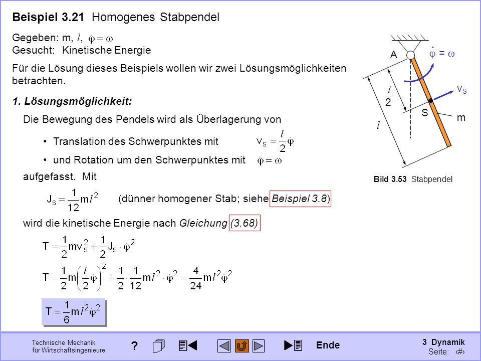 3 Dynamik Seite: 374 Technische Mechanik für Wirtschaftsingenieure Translation des Schwerpunktes mit Beispiel 3.21 Homogenes Stabpendel Für die Lösung dieses Beispiels wollen wir zwei Lösungsmöglichkeiten betrachten.