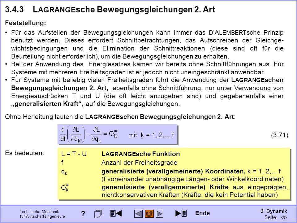 3 Dynamik Seite: 380 Technische Mechanik für Wirtschaftsingenieure L = T - UL AGRANGE sche Funktion Es bedeuten: 3.4.3L AGRANGE sche Bewegungsgleichungen 2.