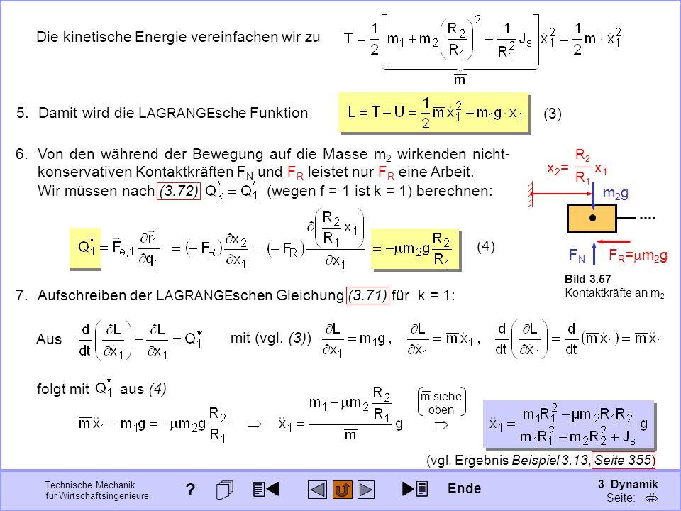 3 Dynamik Seite: 383 Technische Mechanik für Wirtschaftsingenieure (4) Die kinetische Energie vereinfachen wir zu Wir müssen nach (3.72) (wegen f = 1 ist k = 1) berechnen: (3) 7.Aufschreiben der L AGRANGE schen Gleichung (3.71) für k = 1: mit (vgl.