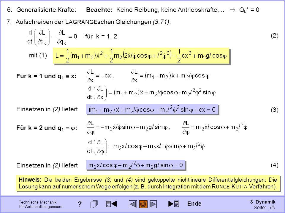 3 Dynamik Seite: 387 Technische Mechanik für Wirtschaftsingenieure Beachte: Keine Reibung, keine Antriebskräfte,... Q k * = 0 6.Generalisierte Kräfte: