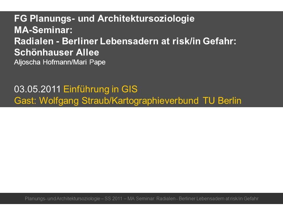 FG Planungs- und Architektursoziologie MA-Seminar: Radialen - Berliner Lebensadern at risk/in Gefahr: Schönhauser Allee Aljoscha Hofmann/Mari Pape 03.