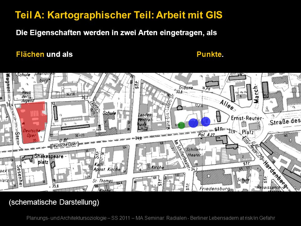 Teil A: Kartographischer Teil: Arbeit mit GIS Die Eigenschaften werden in zwei Arten eingetragen, als Flächen und als Punkte. Planungs- und Architektu