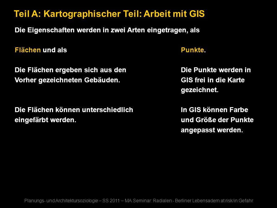 Teil A: Kartographischer Teil: Arbeit mit GIS Die Eigenschaften werden in zwei Arten eingetragen, als Flächen und als Punkte. Die Flächen ergeben sich