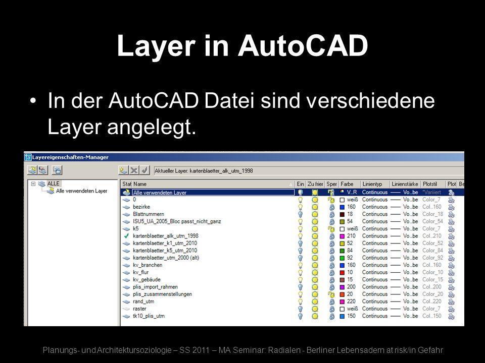 Layer in AutoCAD In der AutoCAD Datei sind verschiedene Layer angelegt. Planungs- und Architektursoziologie – SS 2011 – MA Seminar: Radialen - Berline