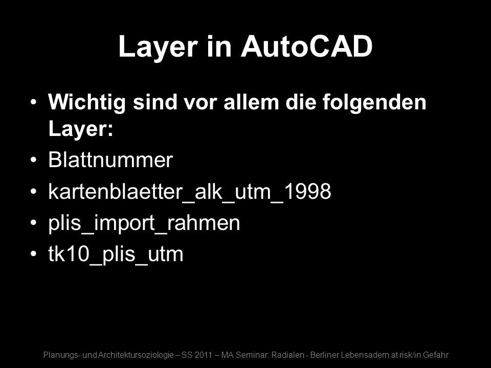 Layer in AutoCAD Wichtig sind vor allem die folgenden Layer: Blattnummer kartenblaetter_alk_utm_1998 plis_import_rahmen tk10_plis_utm Planungs- und Ar