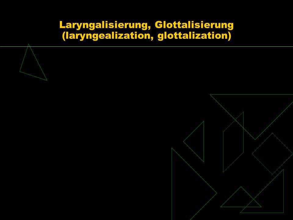 Laryngalisierung, Glottalisierung (laryngealization, glottalization)
