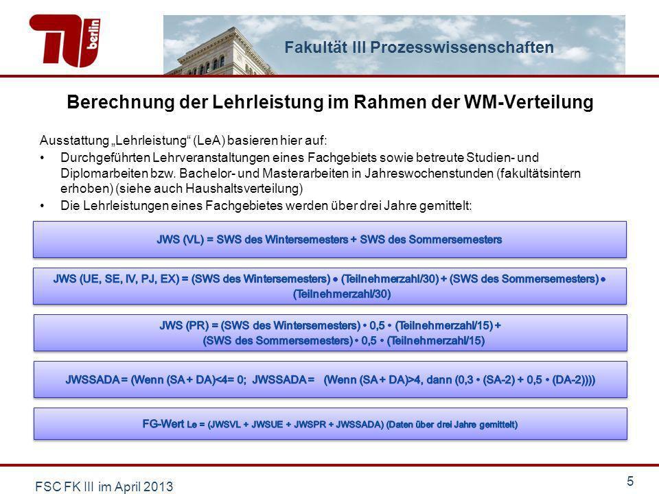 Fakultät III Prozesswissenschaften Berechnung der Lehrleistung im Rahmen der WM-Verteilung FSC FK III im April 2013 5 Ausstattung Lehrleistung (LeA) b