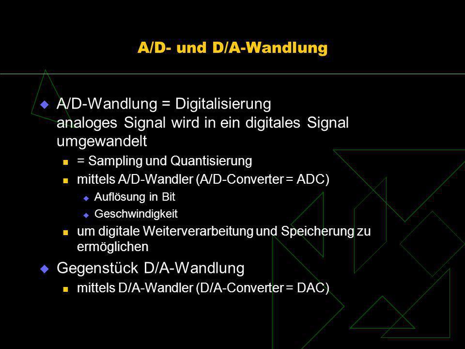 A/D- und D/A-Wandlung A/D-Wandlung = Digitalisierung analoges Signal wird in ein digitales Signal umgewandelt = Sampling und Quantisierung mittels A/D