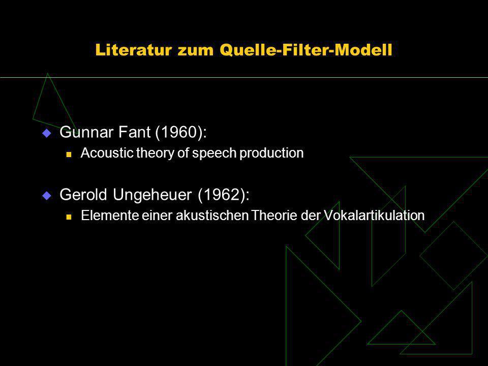 Literatur zum Quelle-Filter-Modell Gunnar Fant (1960): Acoustic theory of speech production Gerold Ungeheuer (1962): Elemente einer akustischen Theori