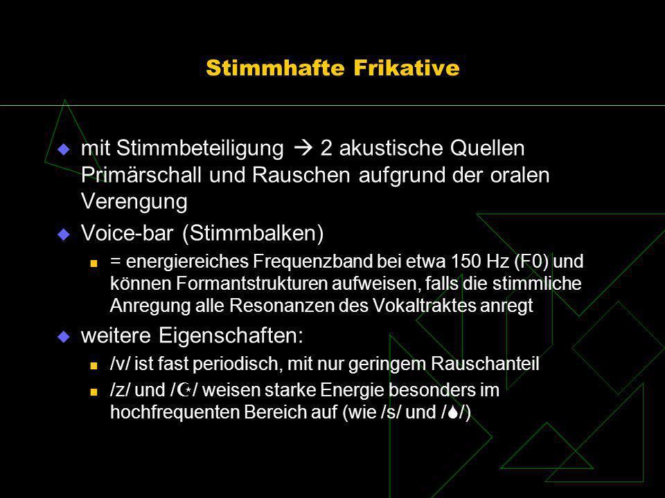Stimmhafte Frikative mit Stimmbeteiligung 2 akustische Quellen Primärschall und Rauschen aufgrund der oralen Verengung Voice-bar (Stimmbalken) = energ