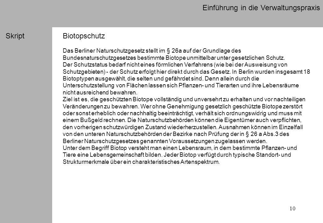 10 Einführung in die Verwaltungspraxis SkriptBiotopschutz Das Berliner Naturschutzgesetz stellt im § 26a auf der Grundlage des Bundesnaturschutzgesetzes bestimmte Biotope unmittelbar unter gesetzlichen Schutz.