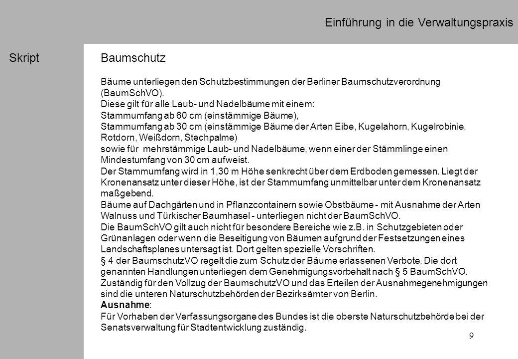 9 Einführung in die Verwaltungspraxis SkriptBaumschutz Bäume unterliegen den Schutzbestimmungen der Berliner Baumschutzverordnung (BaumSchVO). Diese g