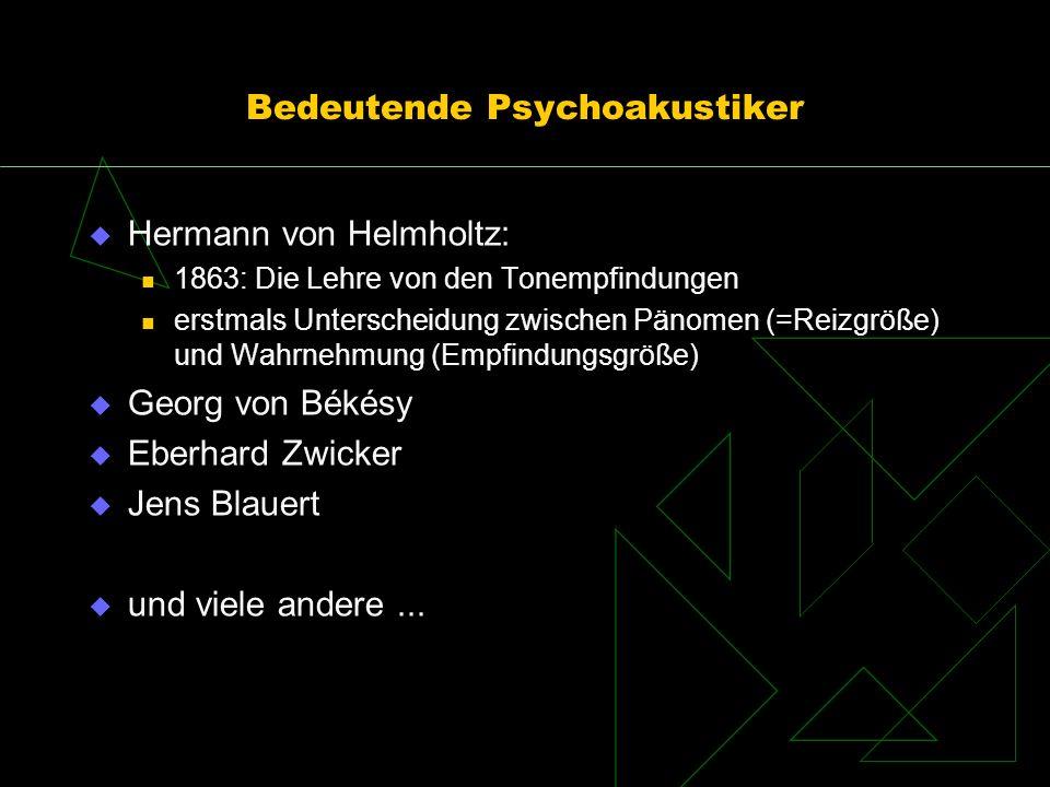 Bedeutende Psychoakustiker Hermann von Helmholtz: 1863: Die Lehre von den Tonempfindungen erstmals Unterscheidung zwischen Pänomen (=Reizgröße) und Wa
