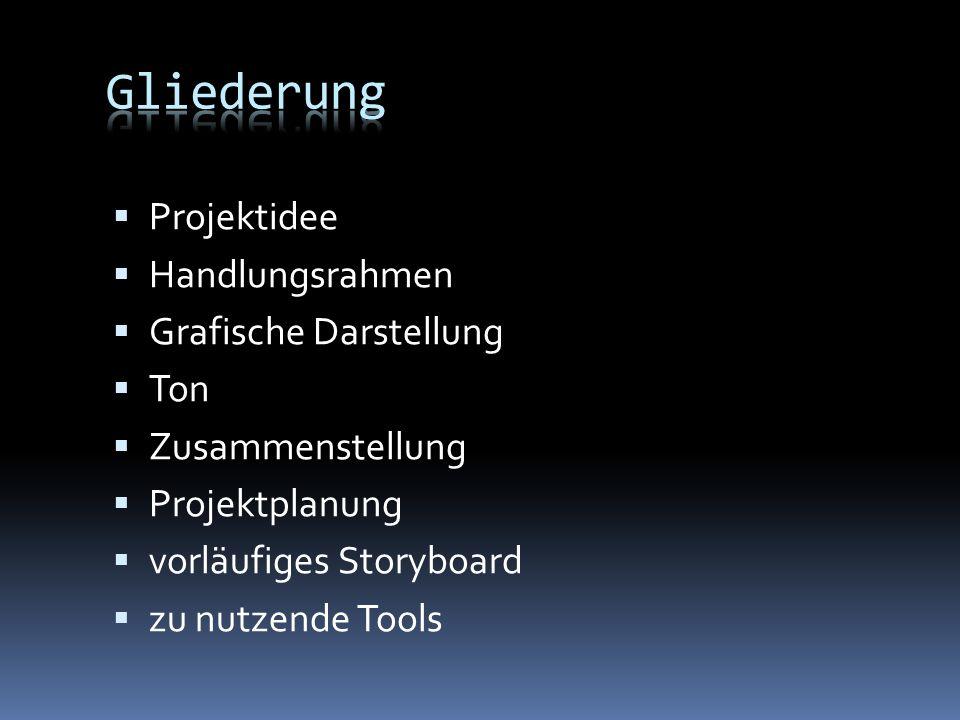 Projektidee Handlungsrahmen Grafische Darstellung Ton Zusammenstellung Projektplanung vorläufiges Storyboard zu nutzende Tools
