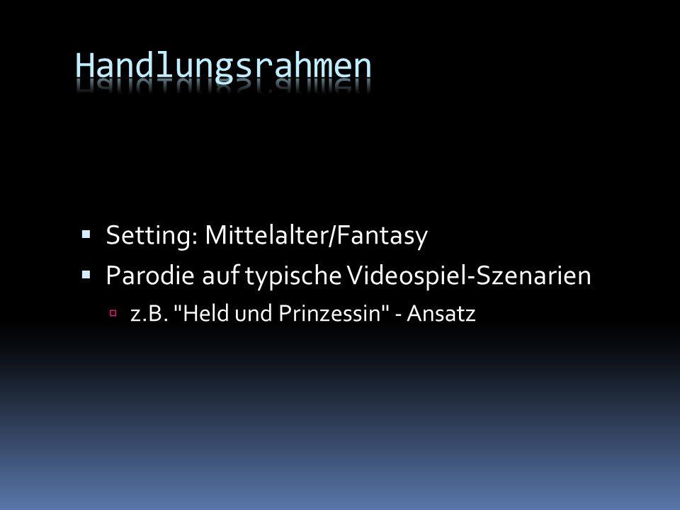 Setting: Mittelalter/Fantasy Parodie auf typische Videospiel-Szenarien z.B.