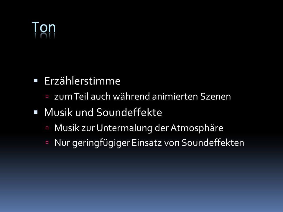 Erzählerstimme zum Teil auch während animierten Szenen Musik und Soundeffekte Musik zur Untermalung der Atmosphäre Nur geringfügiger Einsatz von Sound
