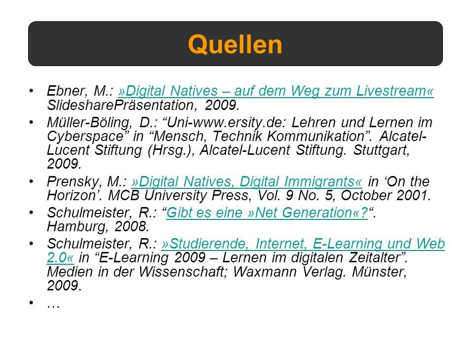 Ebner, M.: »Digital Natives – auf dem Weg zum Livestream« SlidesharePräsentation, 2009.»Digital Natives – auf dem Weg zum Livestream« Müller-Böling, D.: Uni-www.ersity.de: Lehren und Lernen im Cyberspace in Mensch, Technik Kommunikation.