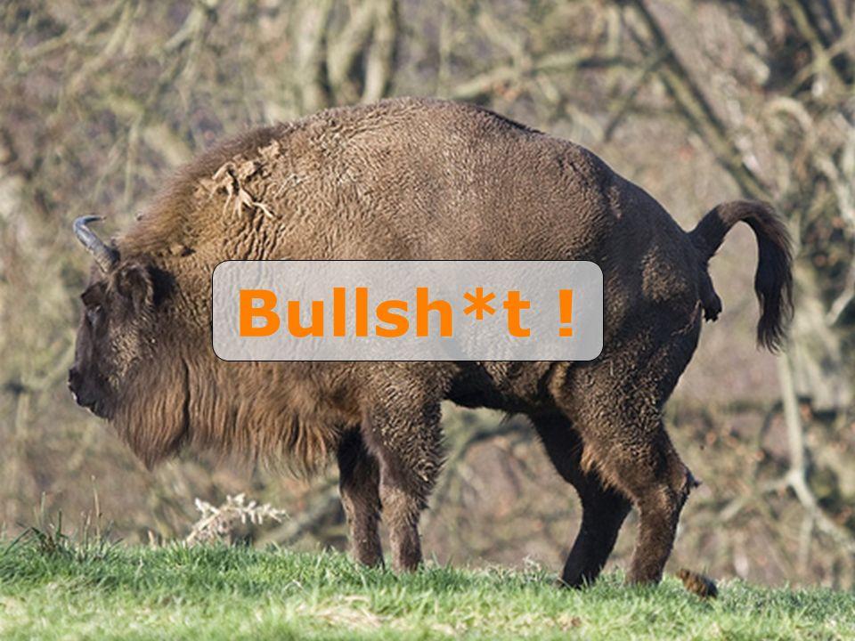 Bullsh*t !