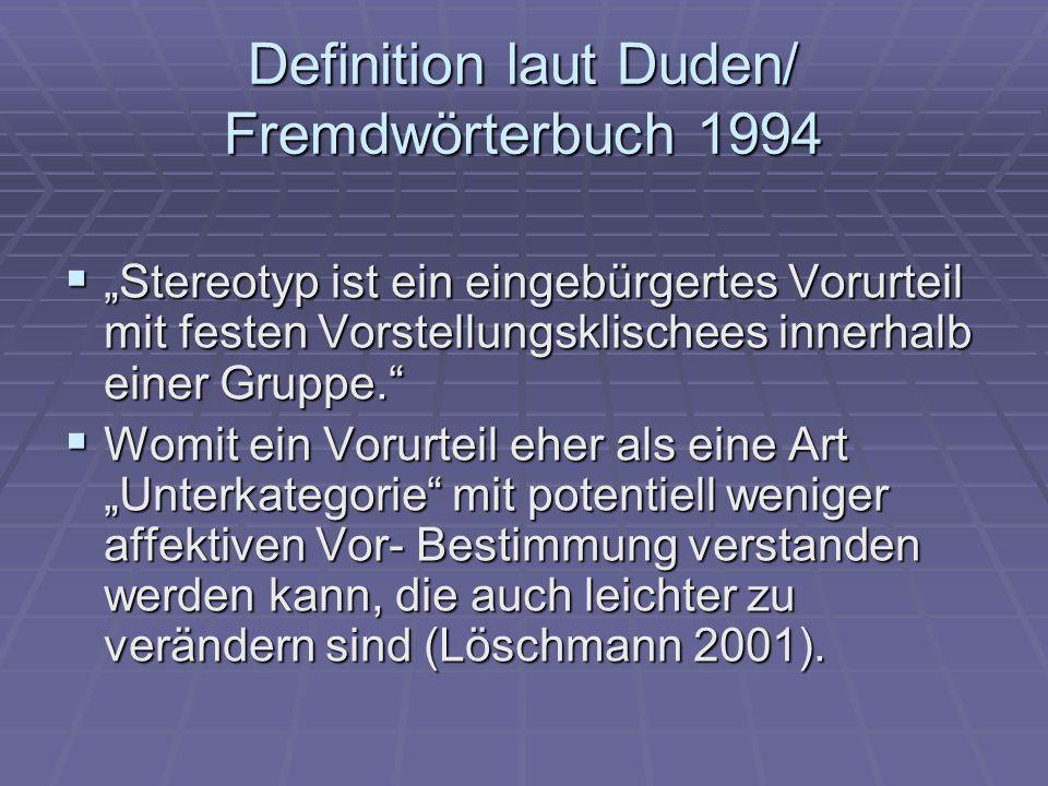 Definition laut Duden/ Fremdwörterbuch 1994 Stereotyp ist ein eingebürgertes Vorurteil mit festen Vorstellungsklischees innerhalb einer Gruppe. Stereo