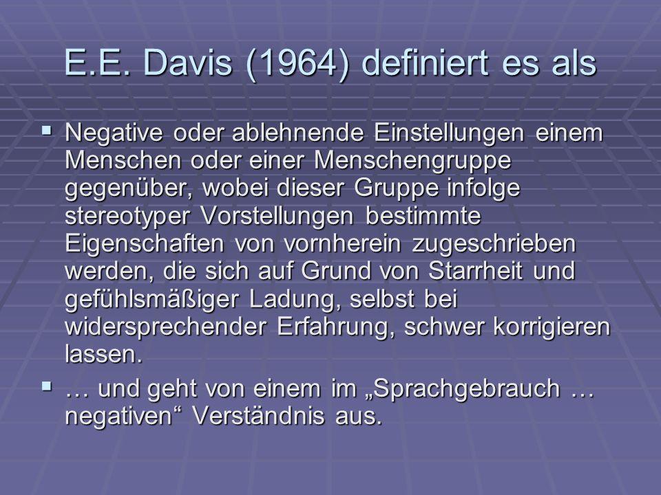 E.E. Davis (1964) definiert es als Negative oder ablehnende Einstellungen einem Menschen oder einer Menschengruppe gegenüber, wobei dieser Gruppe info