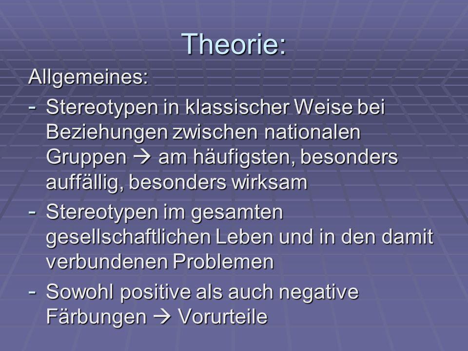 Theorie: Allgemeines: - Stereotypen in klassischer Weise bei Beziehungen zwischen nationalen Gruppen am häufigsten, besonders auffällig, besonders wir