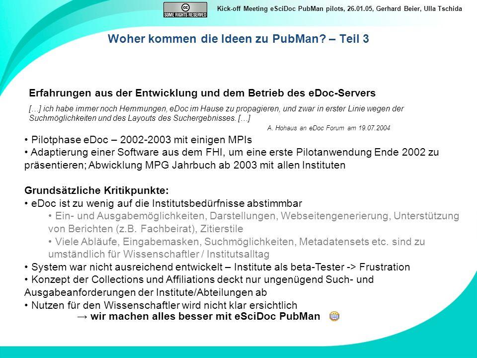 Kick-off Meeting eSciDoc PubMan pilots, 26.01.05, Gerhard Beier, Ulla Tschida Woher kommen die Ideen zu PubMan? – Teil 3 Erfahrungen aus der Entwicklu