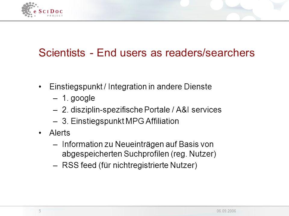 506.09.2006 Scientists - End users as readers/searchers Einstiegspunkt / Integration in andere Dienste –1. google –2. disziplin-spezifische Portale /