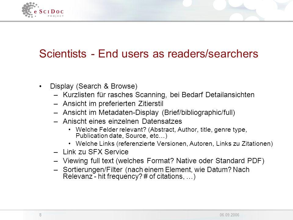 806.09.2006 Scientists - End users as readers/searchers Display (Search & Browse) –Kurzlisten für rasches Scanning, bei Bedarf Detailansichten –Ansich