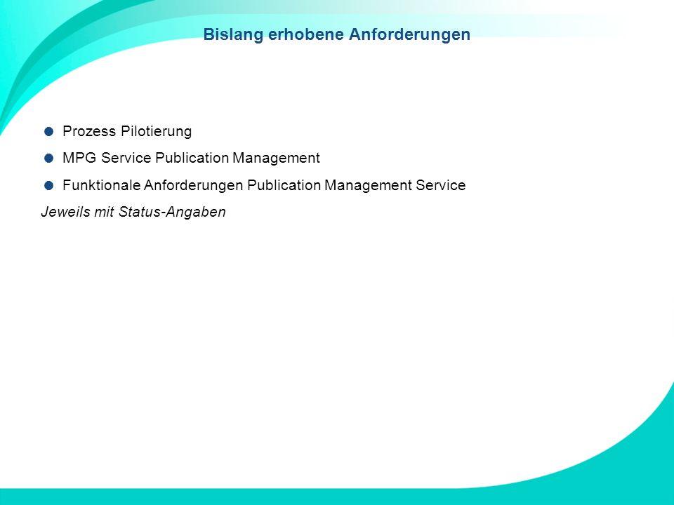Bislang erhobene Anforderungen Prozess Pilotierung MPG Service Publication Management Funktionale Anforderungen Publication Management Service Jeweils