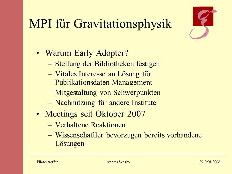 PilotentreffenAndrea Seesko29. Mai 2008 MPI für Gravitationsphysik Warum Early Adopter.