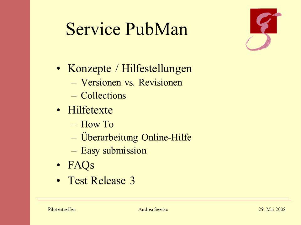 PilotentreffenAndrea Seesko29. Mai 2008 Service PubMan Konzepte / Hilfestellungen –Versionen vs.