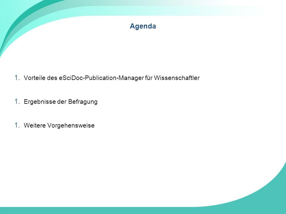 Agenda 1. Vorteile des eSciDoc-Publication-Manager für Wissenschaftler 1.
